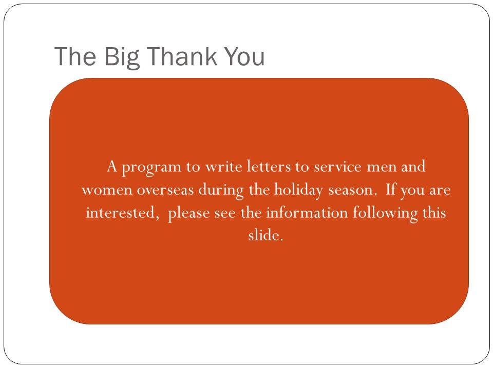 The Big Thank You A program to write letters to service men and women overseas during the holiday season.
