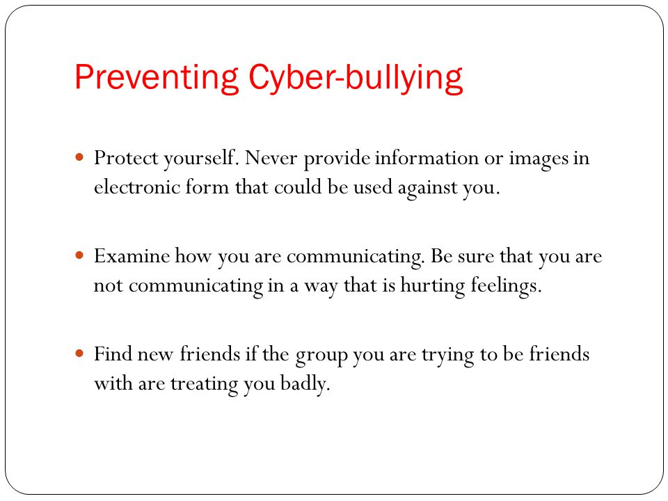 Preventing Cyber-bullying Protect yourself.