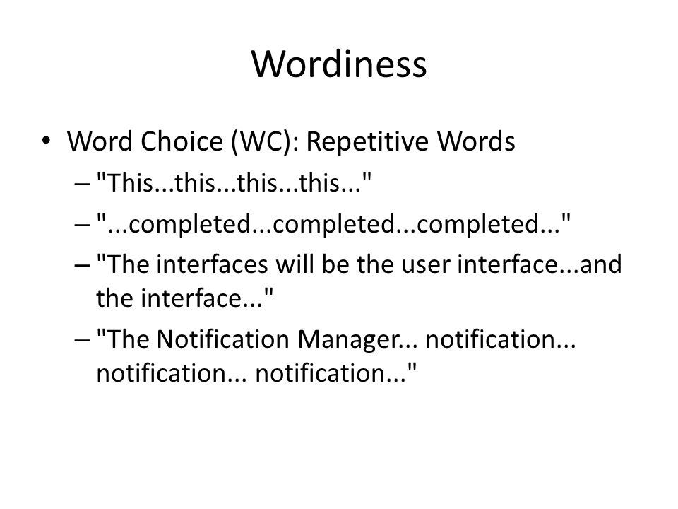 Wordiness Word Choice (WC): Repetitive Words – This...this...this...this... – ...completed...completed...completed... – The interfaces will be the user interface...and the interface... – The Notification Manager...