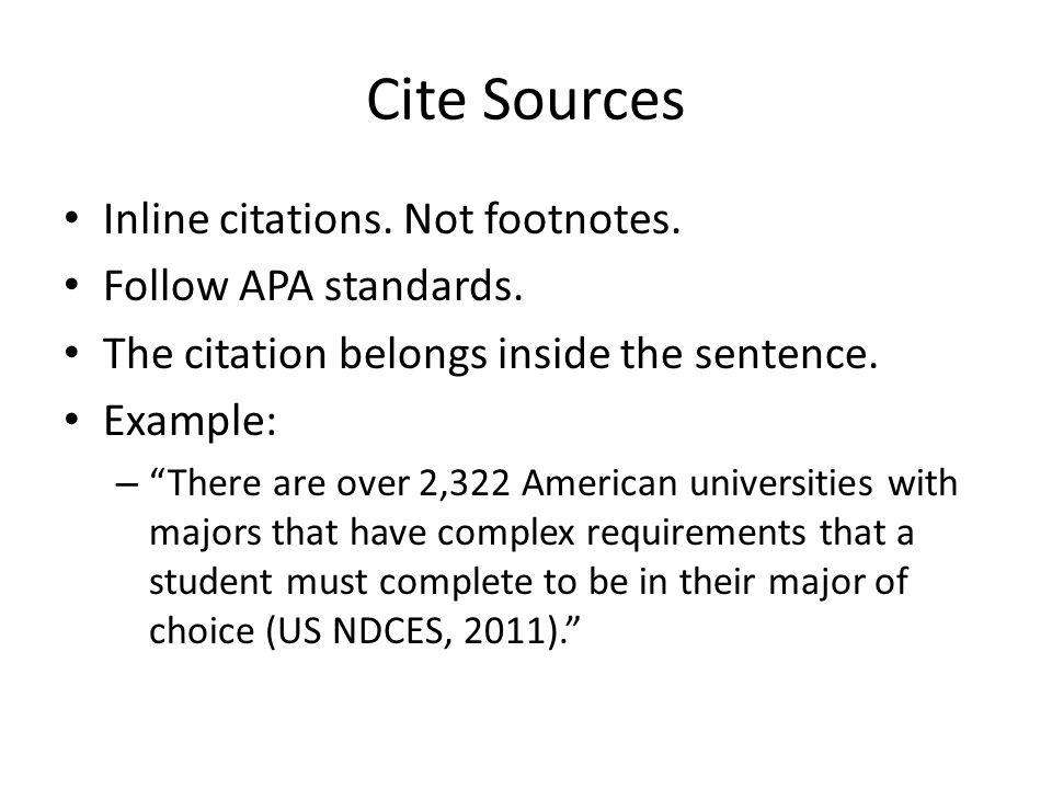 Cite Sources Inline citations. Not footnotes. Follow APA standards.