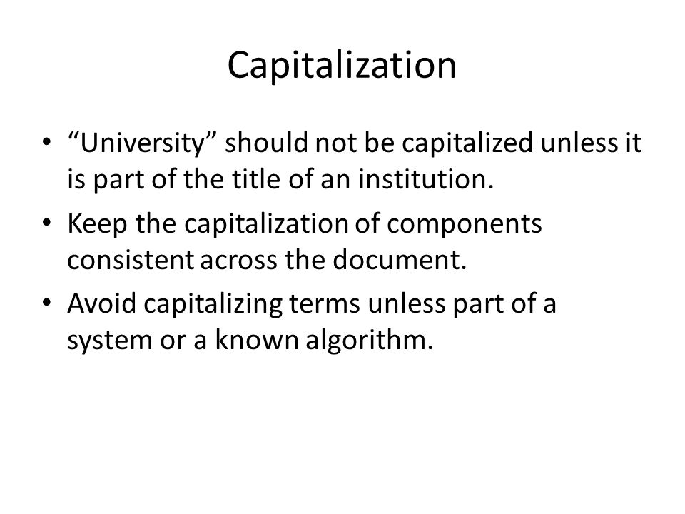 Capitalization University should not be capitalized unless it is part of the title of an institution.