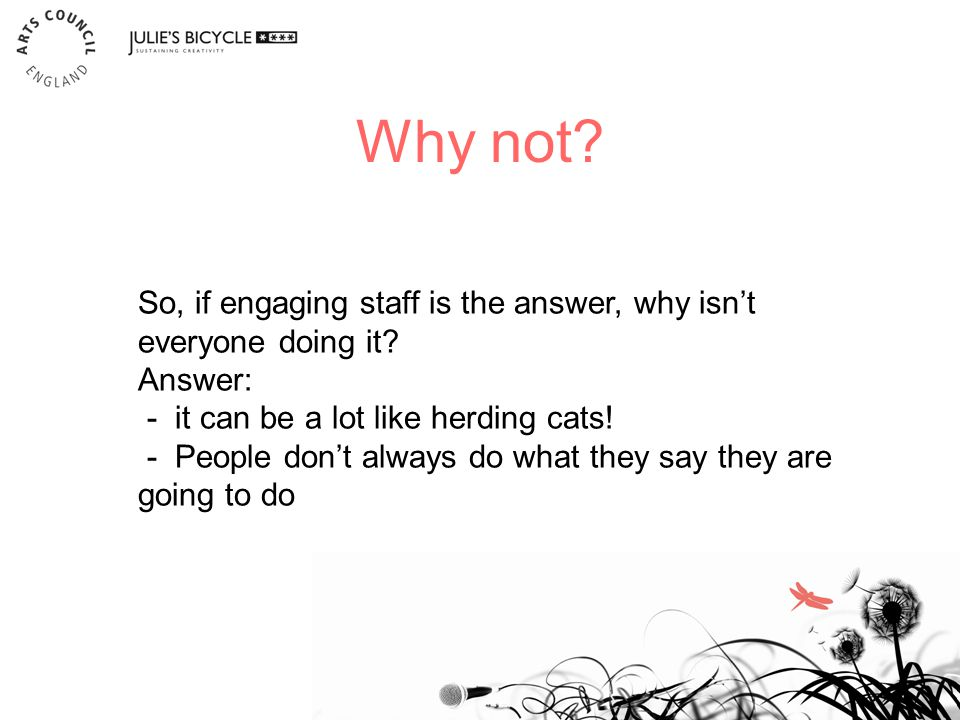 Why not. 12 So, if engaging staff is the answer, why isn't everyone doing it.