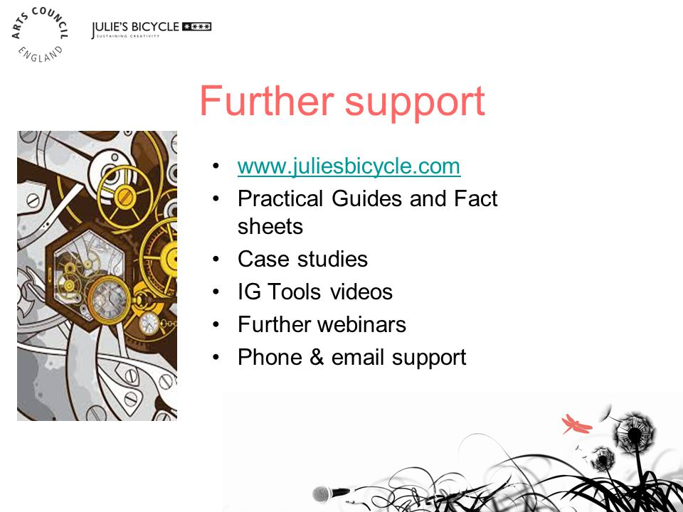 Further support www.juliesbicycle.com Practical Guides and Fact sheets Case studies IG Tools videos Further webinars Phone & email support 21