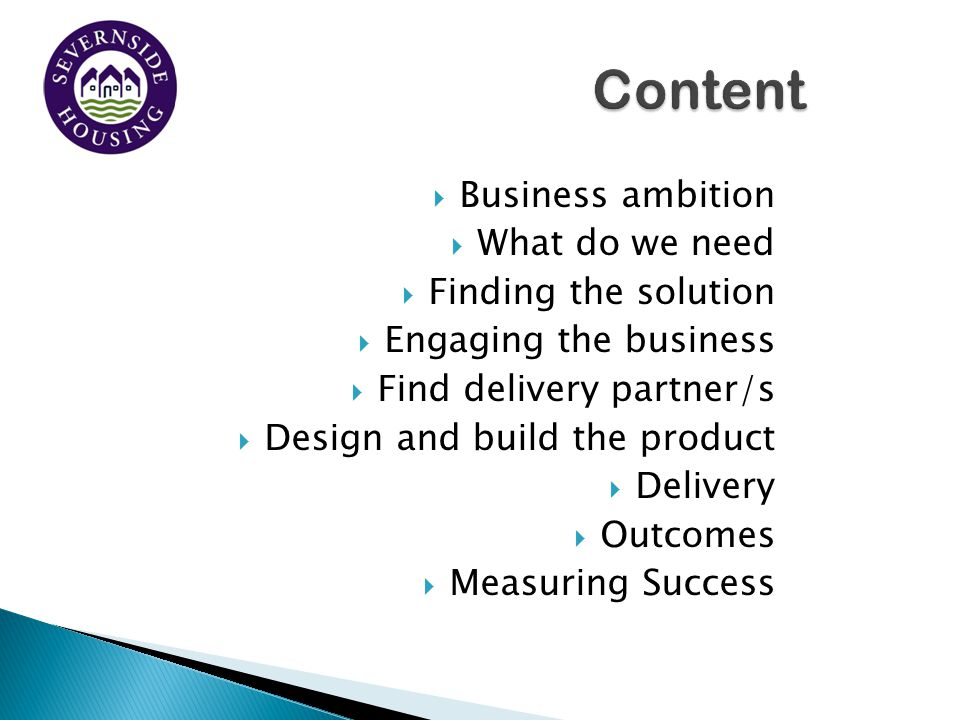  Business ambition  What do we need  Finding the solution  Engaging the business  Find delivery partner/s  Design and build the product  Delivery  Outcomes  Measuring Success