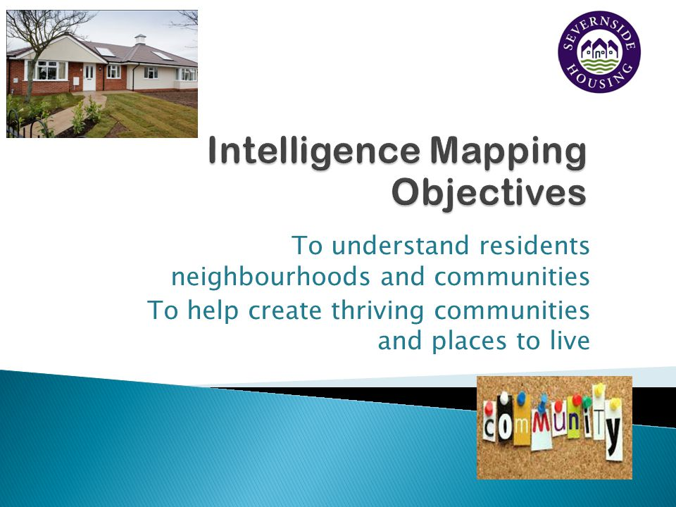 To understand residents neighbourhoods and communities To help create thriving communities and places to live