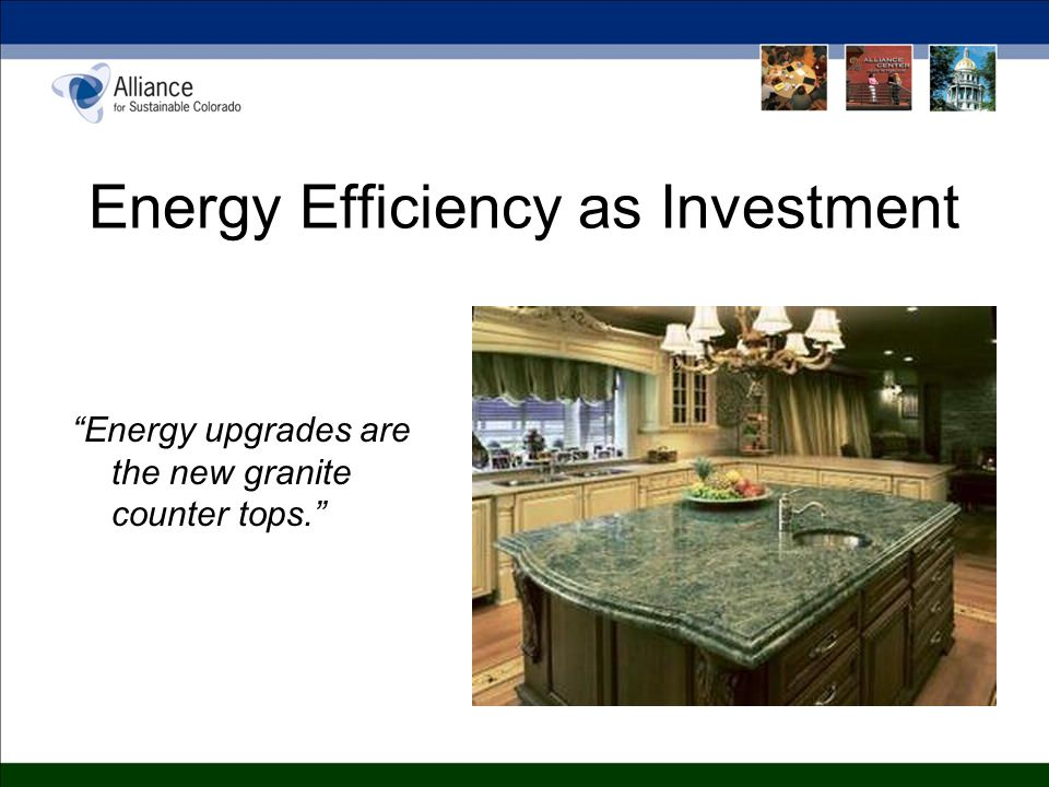 Energy upgrades are the new granite counter tops. Energy Efficiency as Investment