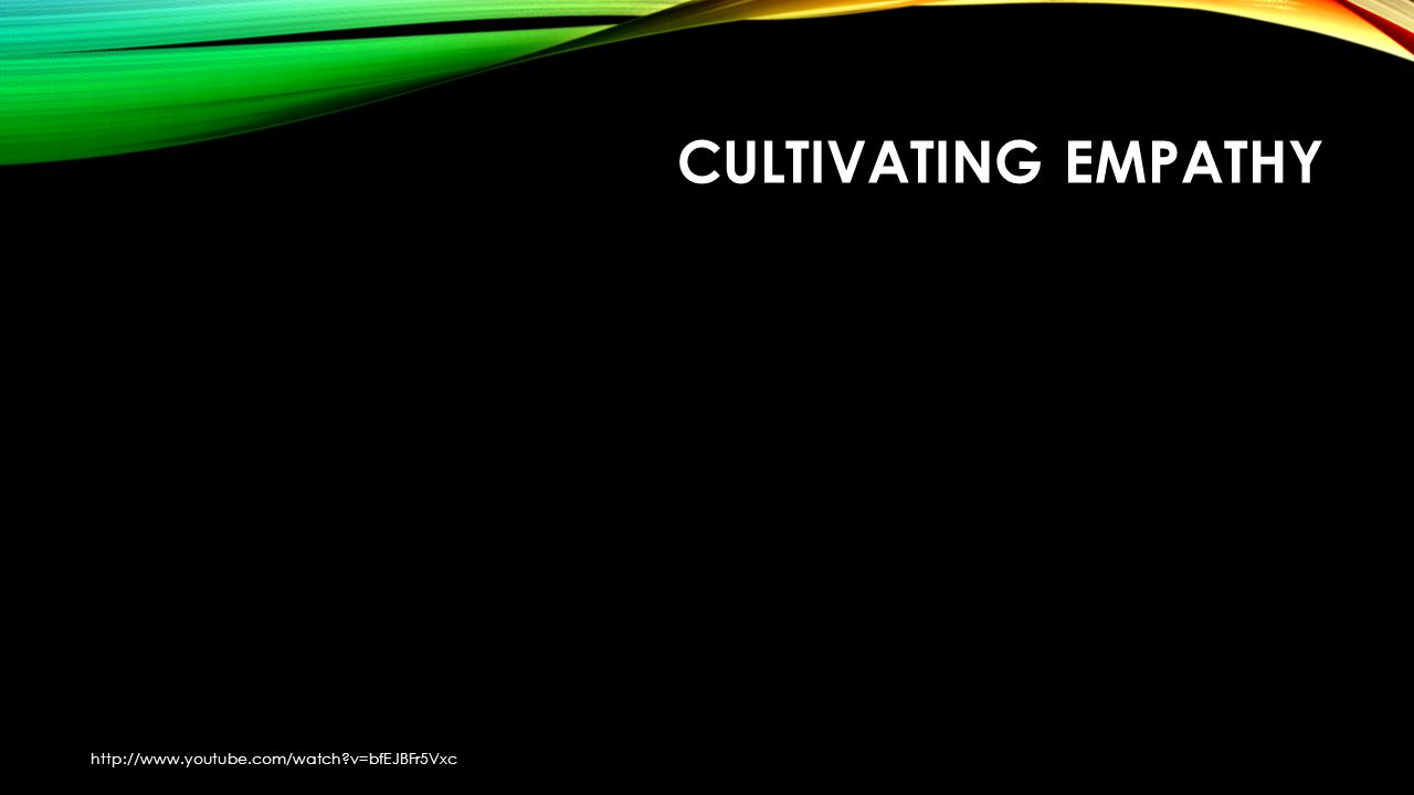 CULTIVATING EMPATHY http://www.youtube.com/watch?v=bfEJBFr5Vxc