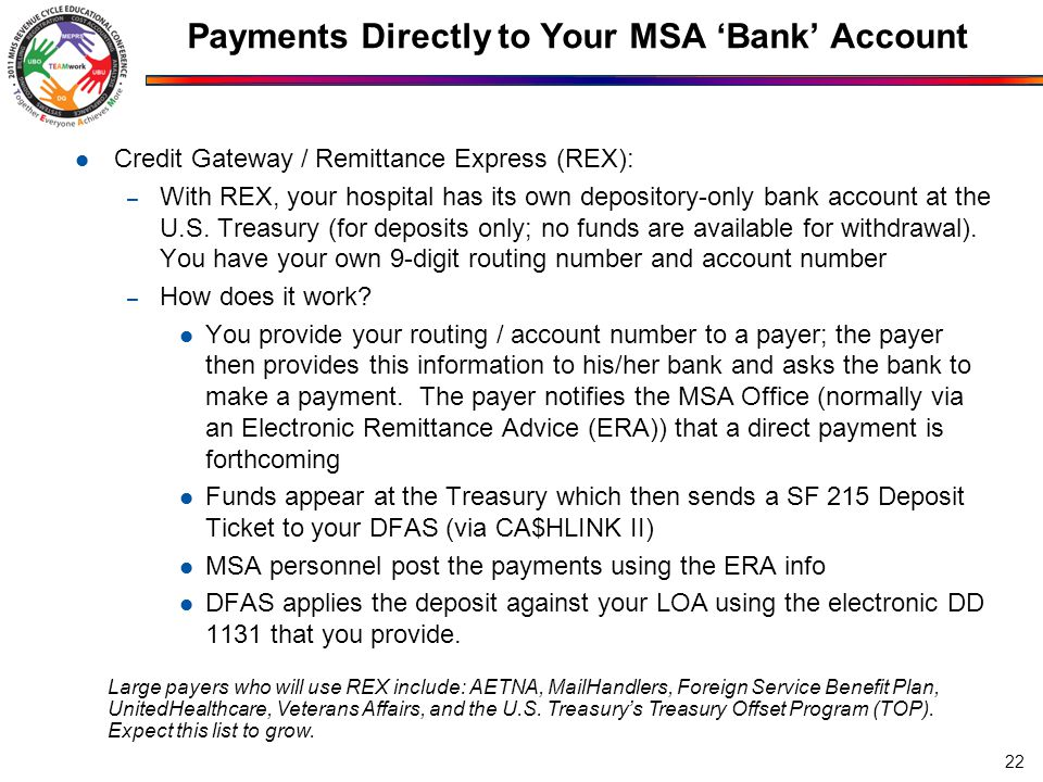 Payments Directly to Your MSA 'Bank' Account Credit Gateway / Remittance Express (REX): – With REX, your hospital has its own depository-only bank account at the U.S.