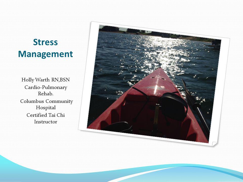 Stress Management Holly Warth RN,BSN Cardio-Pulmonary Rehab.