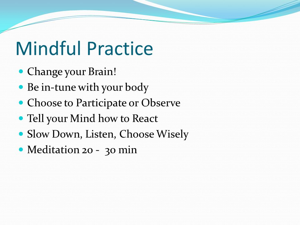 Mindful Practice Change your Brain.
