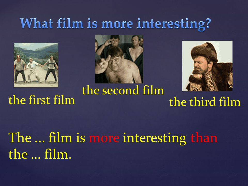 The... film is more interesting than the … film. the first film the second film the third film