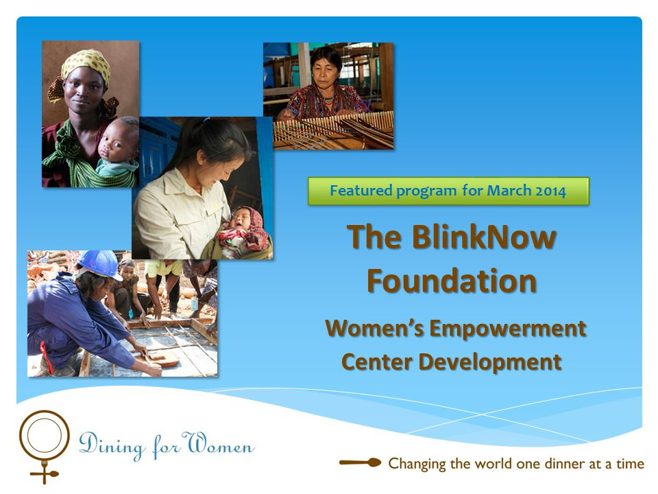 The BlinkNow Foundation Women's Empowerment Center Development Featured program for March 2014