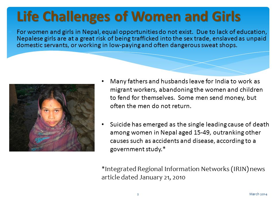  For women and girls in Nepal, equal opportunities do not exist. Due to lack of education, Nepalese girls are at a great risk of being trafficked int