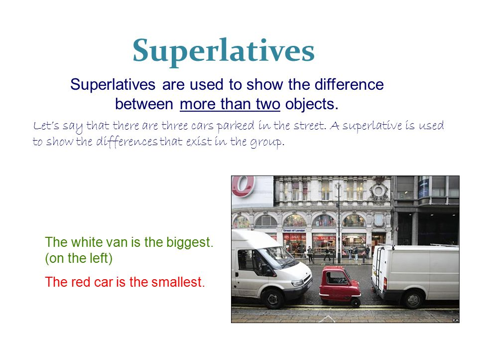Superlatives Superlatives are used to show the difference between more than two objects.