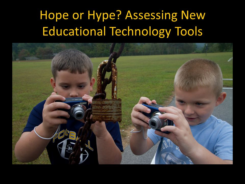 Hope or Hype Assessing New Educational Technology Tools