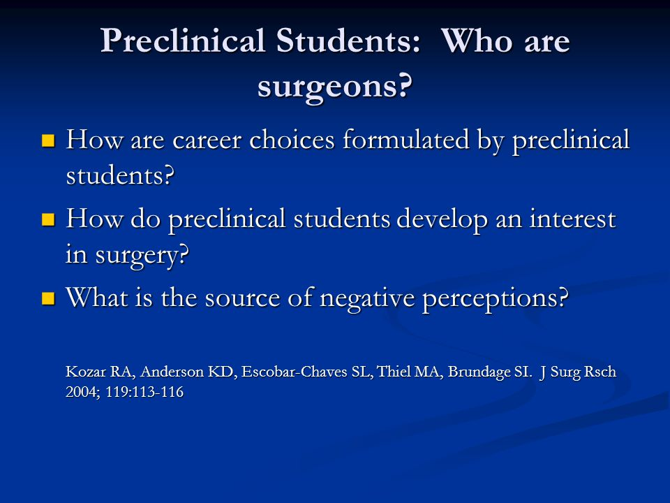 Preclinical Students: Who are surgeons? How are career choices formulated by preclinical students? How are career choices formulated by preclinical st