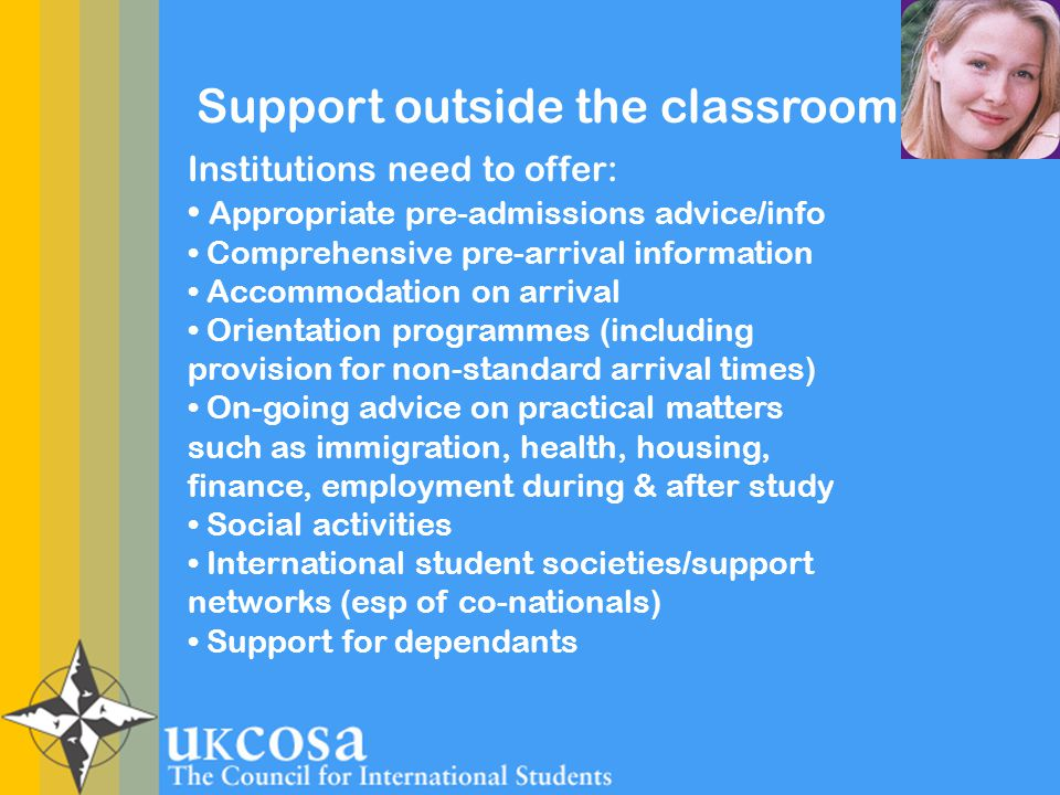 Support outside the classroom Institutions need to offer: Appropriate pre-admissions advice/info Comprehensive pre-arrival information Accommodation o