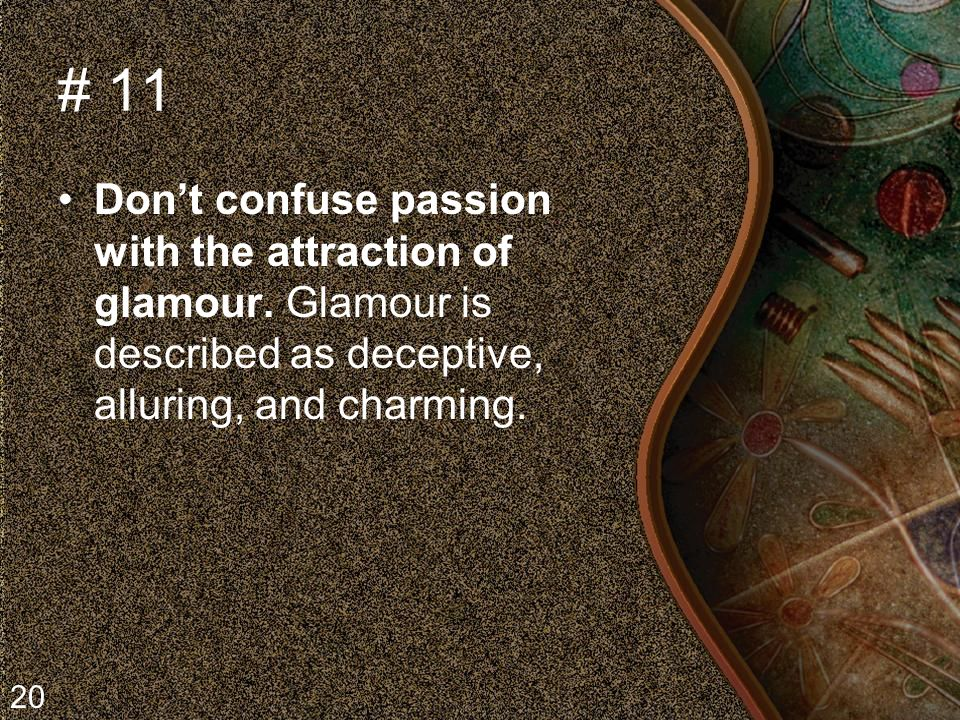 # 11 Don't confuse passion with the attraction of glamour.