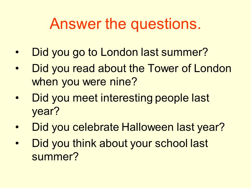 Answer the questions. Did you go to London last summer.