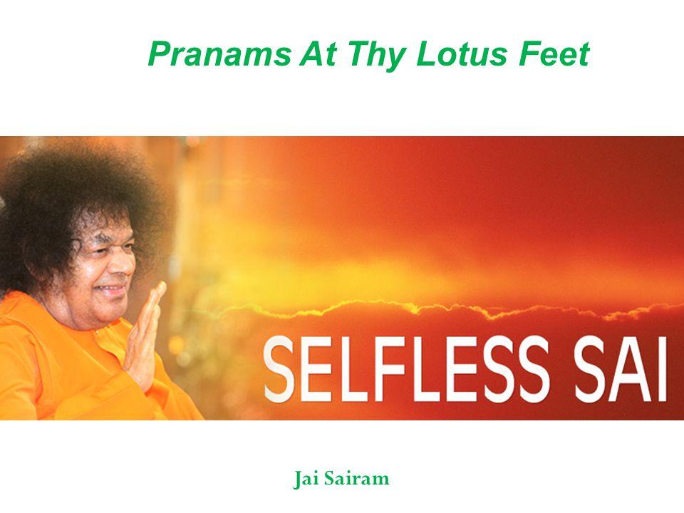 Pranams At Thy Lotus Feet Jai Sairam