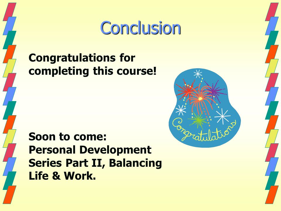 Conclusion Congratulations for completing this course.