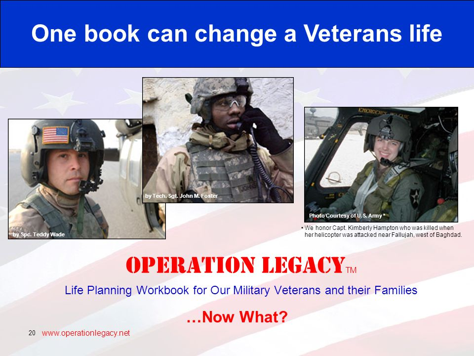 www.operationlegacy.net 20 OPERATION LEGACY TM Life Planning Workbook for Our Military Veterans and their Families One book can change a Veterans life