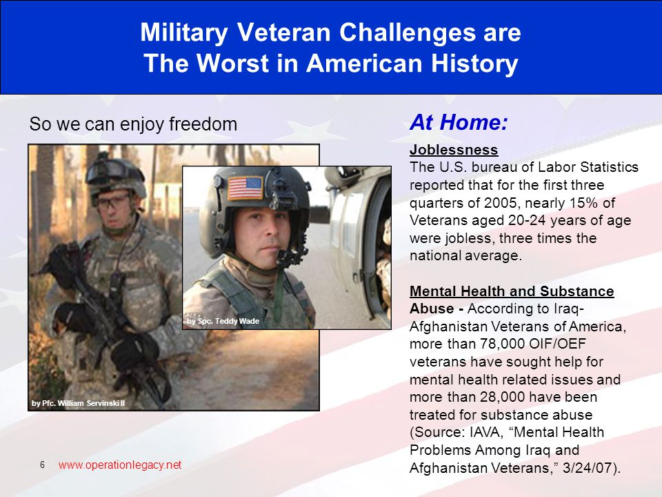 www.operationlegacy.net 7 by SSG Kyle Davis Military Veteran Challenges are The Worst in American History So we can live without tyranny At Home: Homelessness in the U.S.