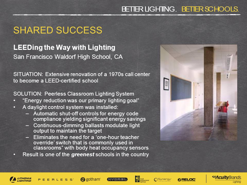 LEEDing the Way with Lighting San Francisco Waldorf High School, CA SHARED SUCCESS SITUATION: Extensive renovation of a 1970s call center to become a