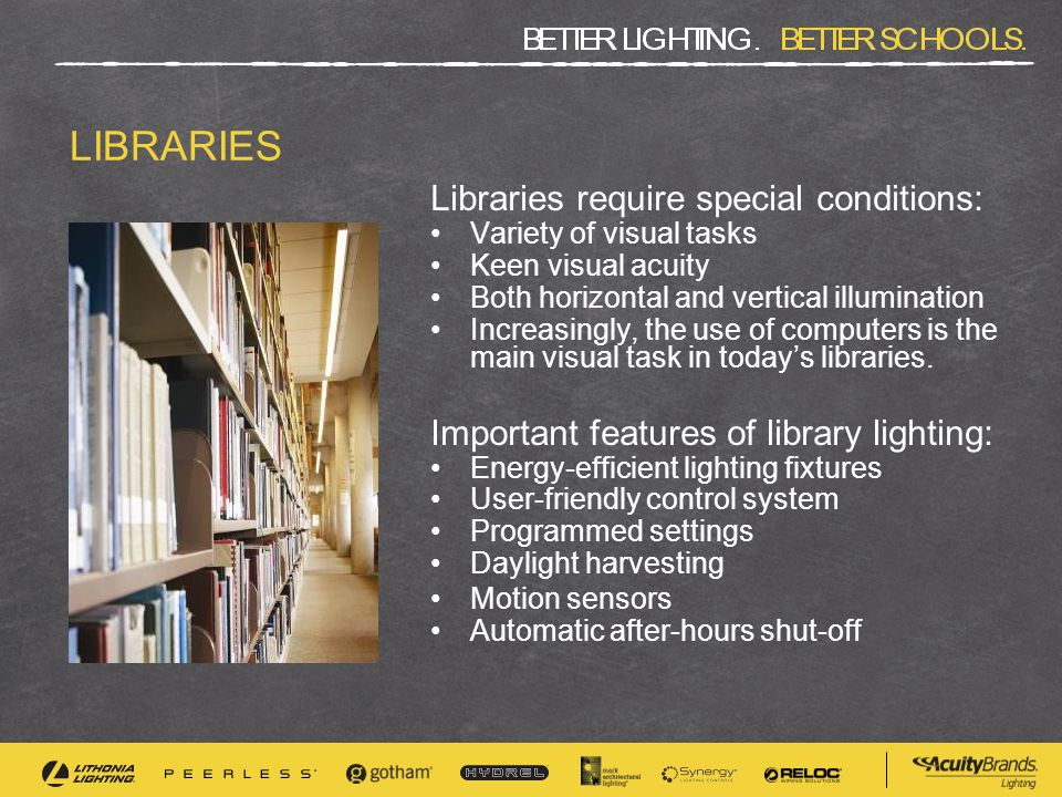LIBRARIES Libraries require special conditions: Variety of visual tasks Keen visual acuity Both horizontal and vertical illumination Increasingly, the use of computers is the main visual task in today's libraries.