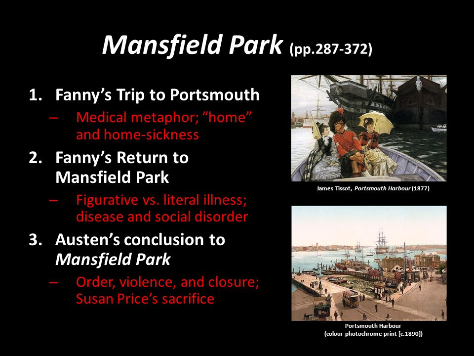 Mansfield Park (pp.287-372) 1.Fanny's Trip to Portsmouth – Medical metaphor; home and home-sickness 2.Fanny's Return to Mansfield Park – Figurative vs.
