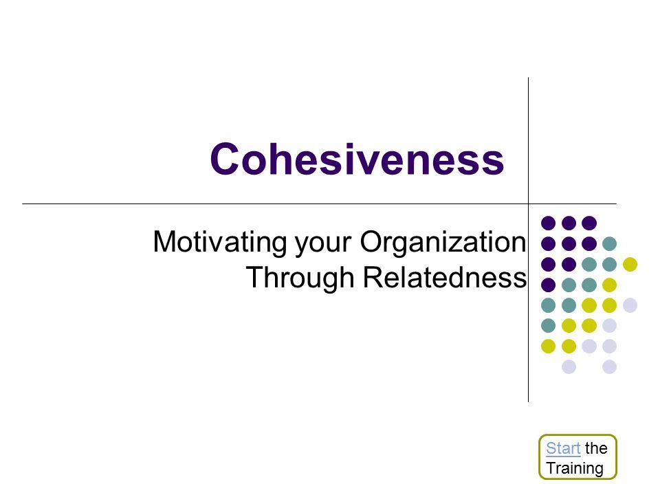 Cohesiveness Motivating your Organization Through Relatedness StartStart the Training