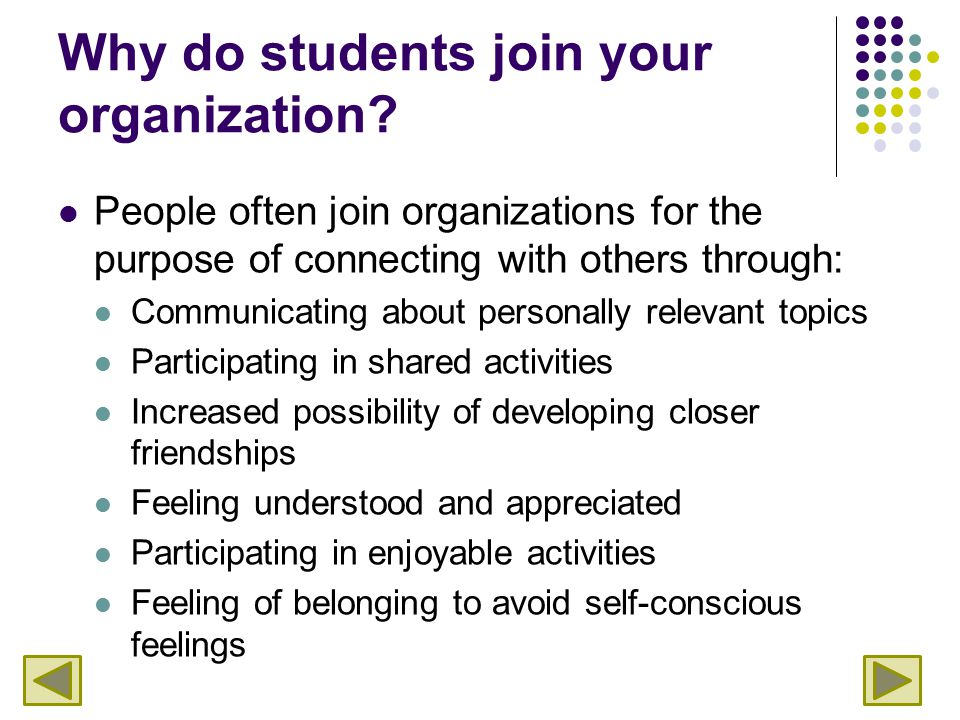 Why do students join your organization? People often join organizations for the purpose of connecting with others through: Communicating about persona