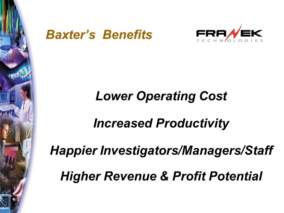 Baxter's Benefits Lower Operating Cost Increased Productivity Happier Investigators/Managers/Staff Higher Revenue & Profit Potential
