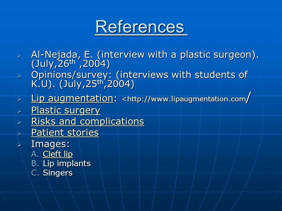 References  Al-Nejada, E.(interview with a plastic surgeon).