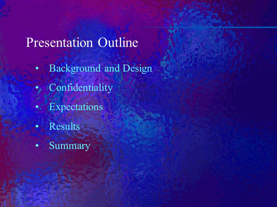 Presentation Outline Background and Design Confidentiality Expectations Results Summary