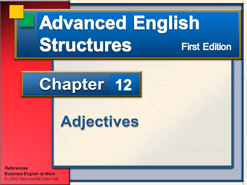 Business English at Work Adjectives Advanced English Structures; Lectured by CHUM PISETH Objectives Identify limiting, descriptive, possessive, proper, and demonstrative adjectives in sentences.