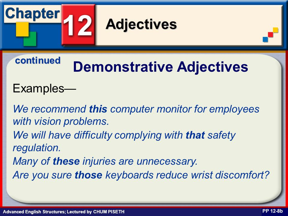 Business English at Work Adjectives Advanced English Structures; Lectured by CHUM PISETH Demonstrative Adjectives PP 12-8b Examples— We recommend this