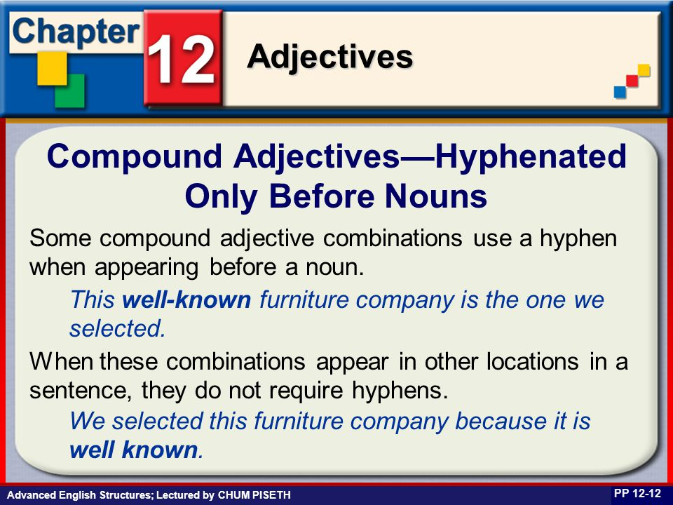 Business English at Work Adjectives Advanced English Structures; Lectured by CHUM PISETH Compound Adjectives—Hyphenated Only Before Nouns PP 12-12 Som