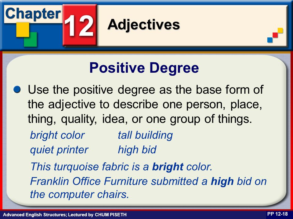 Business English at Work Adjectives Advanced English Structures; Lectured by CHUM PISETH Positive Degree PP 12-18 Use the positive degree as the base