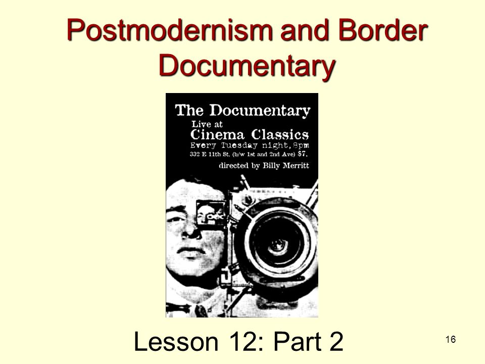 16 Postmodernism and Border Documentary Lesson 12: Part 2