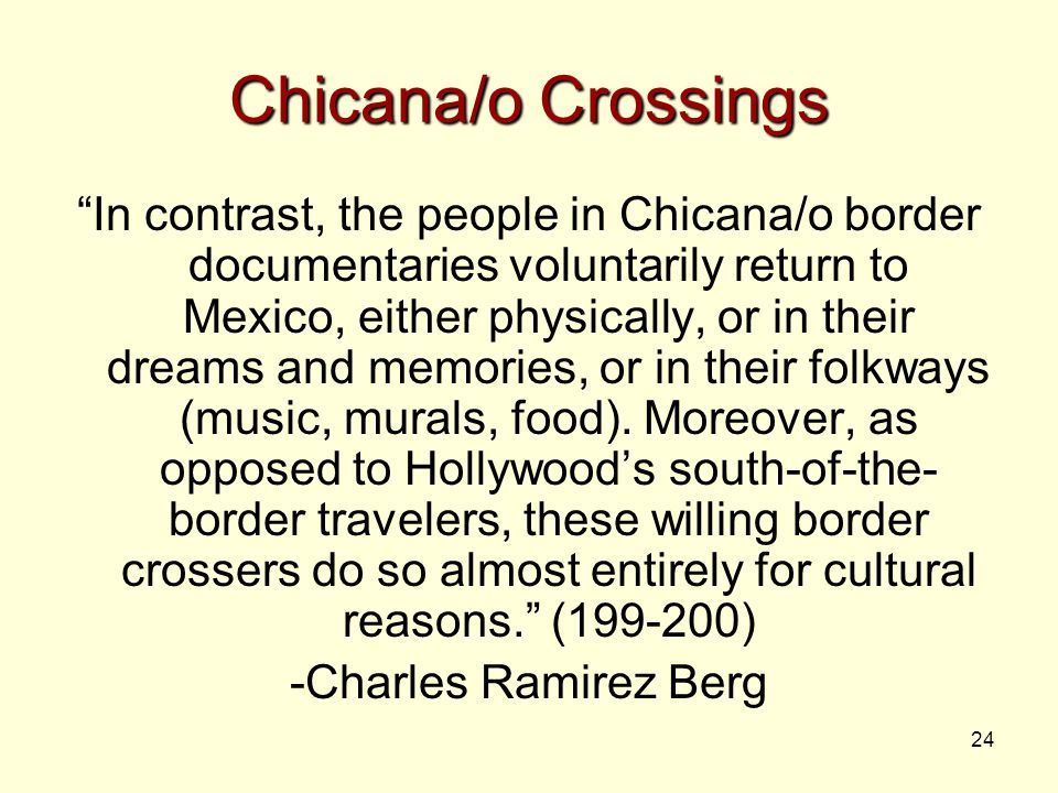 """24 Chicana/o Crossings """"In contrast, the people in Chicana/o border documentaries voluntarily return to Mexico, either physically, or in their dreams"""