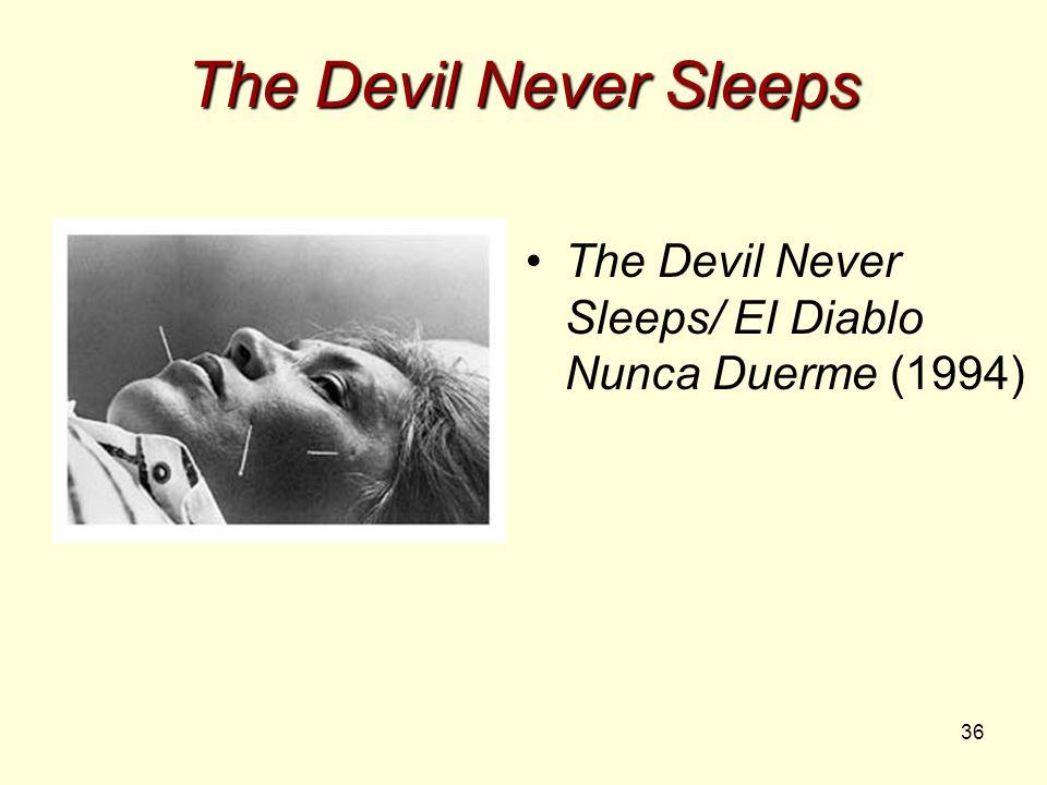 36 The Devil Never Sleeps The Devil Never Sleeps/ EI Diablo Nunca Duerme (1994)