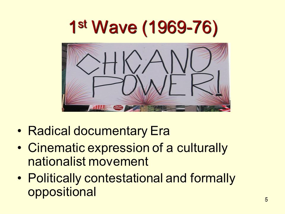 5 1 st Wave (1969-76) Radical documentary Era Cinematic expression of a culturally nationalist movement Politically contestational and formally opposi