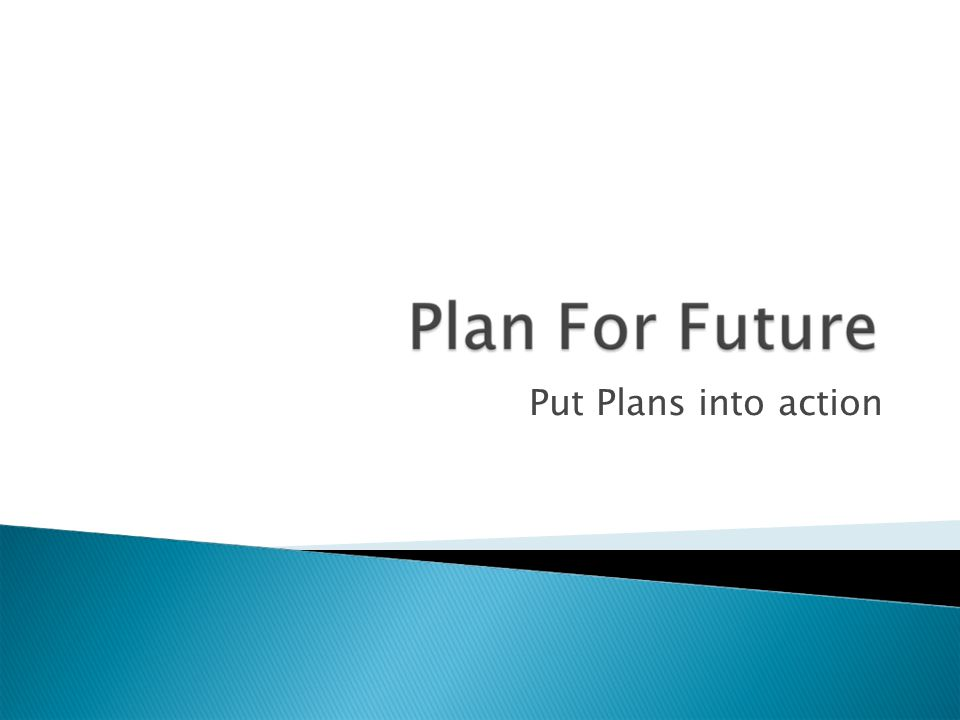 Put Plans into action