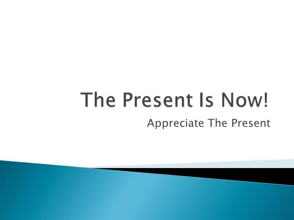 Appreciate The Present