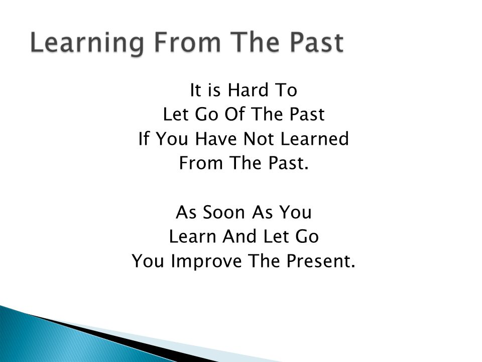 Anytime You Are Unhappy In The Present Or Feeling Unsuccessful, It Is Time To Learn From The Past Or Plan For The Future.