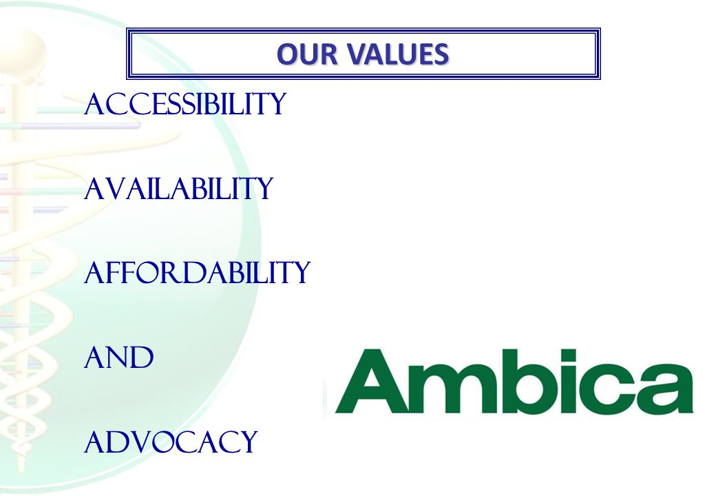 OUR VALUES Accessibility Availability Affordability and Advocacy