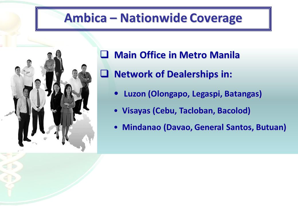 Ambica – Nationwide Coverage Main Office in Metro Manila  Main Office in Metro Manila  Network of Dealerships in: Luzon (Olongapo, Legaspi, Batangas