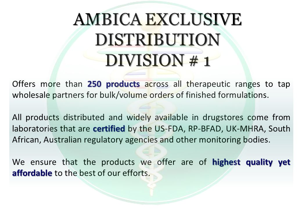 AMBICA EXCLUSIVE DISTRIBUTION DIVISION # 1 250 products Offers more than 250 products across all therapeutic ranges to tap wholesale partners for bulk