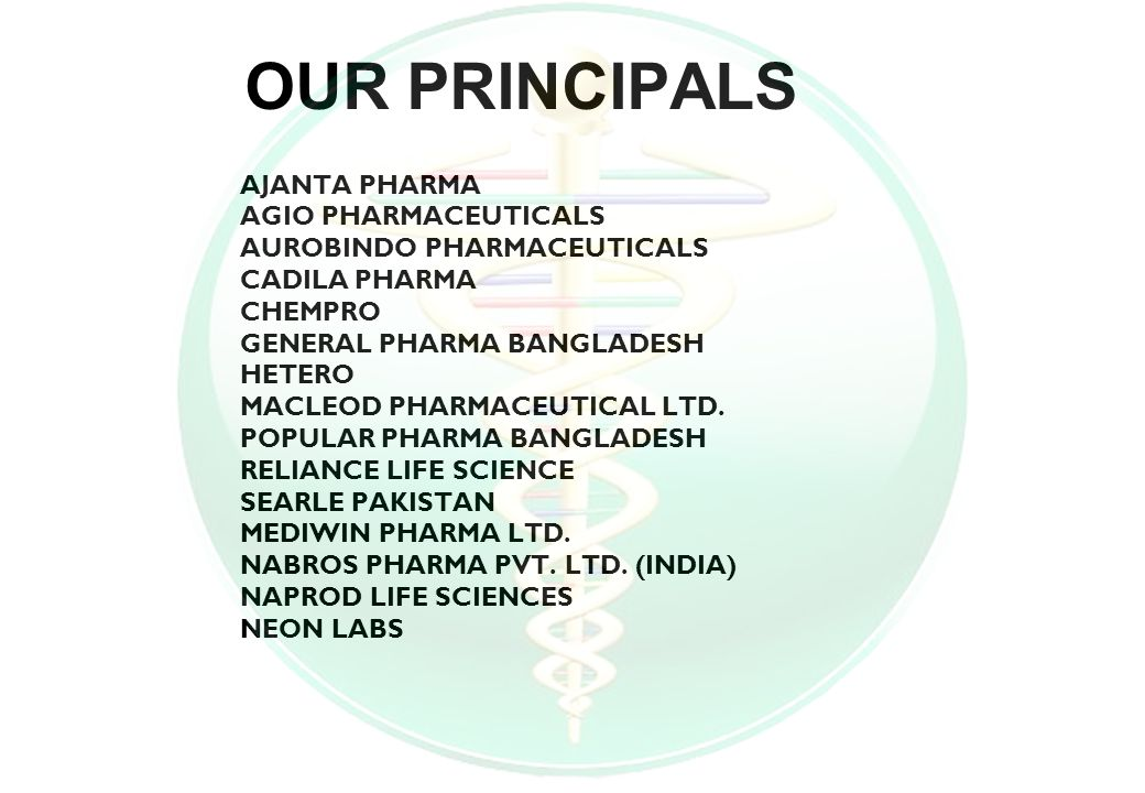 OUR PRINCIPALS AJANTA PHARMA AGIO PHARMACEUTICALS AUROBINDO PHARMACEUTICALS CADILA PHARMA CHEMPRO GENERAL PHARMA BANGLADESH HETERO MACLEOD PHARMACEUTICAL LTD.
